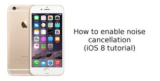to turn on and off noise cancellation on iPhone iOS 8 tutorial