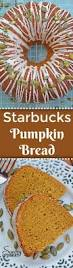 Starbucks Pumpkin Bread Recipe Pinterest by Best 25 Starbucks Flavors Ideas On Pinterest Starbucks Food