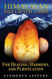 Himalayan Rock Salt Lamp Hoax by Himalayan Salt Crystal Lamps For Healing Harmony And
