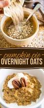 Pumpkin Pie Protein Overnight Oats by Pumpkin Pie Overnight Oats Revisited U2022 The Healthy Foodie