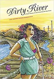 Dirty River A Queer Femme of Color Dreaming Her Way Home Leah