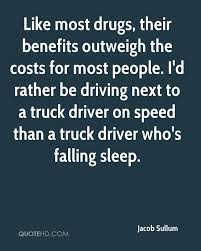 Jacob Sullum Quotes | QuoteHD 266 Truck Quotes 5 Quoteprism Trucker Funny Truck Driver Quotes Gift For Truckers Tshirt Out Of Road Driverless Vehicles Are Replacing The Trucker 10 Morgan Freeman On Life Death Success And Struggle Trucking Quotes Of The Day 7809689 Ejobnetinfo Is Full Of Risks Ltl Driver Stuff Driving Schools Class B Download Mercial Resume The Realities Dating A Bittersweet Taken By A Smokin Hot New Black Tees T Shirt S Chazz Palminteri Quote Im Very Proud Being Italiamerican 38 Funny Comments Written Pakistani Trucks Rikshaws 2017 Best Apps In 2018 Awesome Road