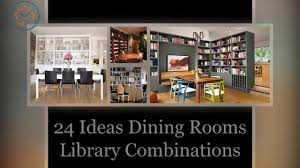 24 Ideas Dining Rooms And Library Combinations
