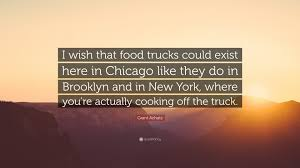 100 Brooklyn Food Trucks Grant Achatz Quote I Wish That Food Trucks Could Exist Here In