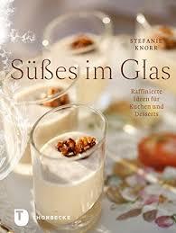 süßes im glas raffinierte ideen für kuchen und desserts