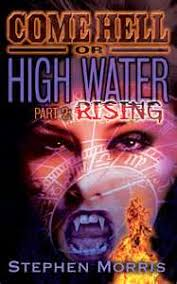 Come Hell Or High Water Part One Wellspring By Stephen Morris 2012 ISBN 13 978 0 9847731 1 4 Available New