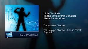 pat benatar late late in the style of pat benatar karaoke version