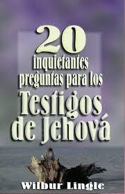 20 Inquietantes Preguntas Para Los Testigos De Jehova