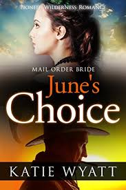 Mail Order Bride Junes Choice Inspirational Historical Western Pioneer Wilderness Romance Series Book