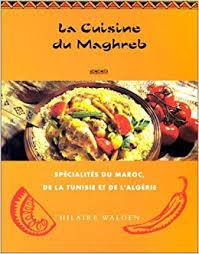 cuisine du maroc la cuisine du maghreb specialties du maroc de la tunisie et de l