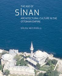 The Age of Sinan Architectural Culture in the Ottoman Empire