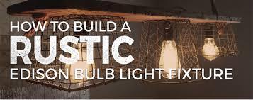 how to build a rustic edison bulb light fixture pegasus lighting