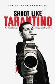 Shoot Like Tarantino The Visual Secrets Of Dangerous Storytelling Christopher Kenworthy 9781615932252 Amazon Books