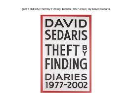 GIFT IDEAS Theft By Finding Diaries 1977 2002 David Sedaris