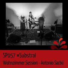 sp057 substral wohnzimmer session antonio sacbé spektral