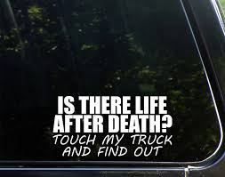 Amazon.com: IS THERE LIFE AFTER DEATH? Touch My Truck And Find Out ... Lifted Trucks Stickers Idevalistco Get The Coolest Confederate Flag Car Truck Decals Duramax Diesel Decal Stickit Stickers Amazoncom Dabbledown Decals This Girl Loves Green Bay Fashion Design Cartoon Waterproof Sticker Super Cool Styling Heisenberg Very Cool Vinyl Window Motorcycle No Fat Chicks Car Will Scrape Funny Low Lowered Jdm Vag Sticker Lord Krishna Om White Bumper I Need Humorous Hybrid Sayings Ideas To Go With My Racing Numbers Whosale Swordfish Wall Art Cat Us Custom
