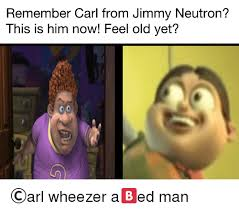 Dank Memes Old And Jimmy Neutron Remember Carl From This