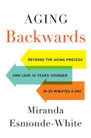 Aging Backwards Reverse The Process And Look 10 Years Younger In 30 Minutes A