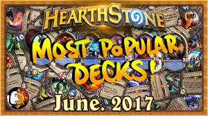 hearthstone most popular decks june 2017 the monthly meta youtube