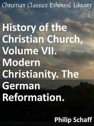 History Of The Christian Church Volume VII Modern Christianity German Reformation