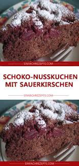 schoko nusskuchen mit sauerkirschen schoko nuss kuchen