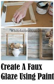 How To Create A Faux Glaze Using Paint White Lace Cottage