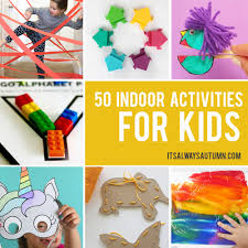 50 Easy Crafts And Activities Kids Can Do Indoors Perfect For Cold Or Rainy Days