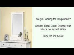 Sauder Shoal Creek Dresser Soft White Finish by Sauder Shoal Creek Dresser And Mirror Set In Soft White Youtube