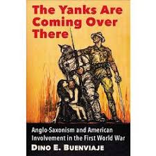 Yanks Are Coming Over There Anglo Saxonism And American Involvement In The First World