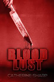 Blood Lust Serial Killer Thriller A Mystery And Suspense Novel By Sharp