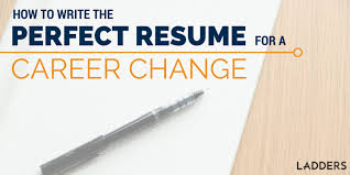 How To Write The Perfect Resume Make A Career Change