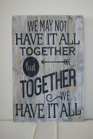 Wood Quote Sign Pallet Art We May Not Have It All Together But