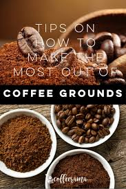 Tips On How To Make The Most Out Of Coffee Grounds