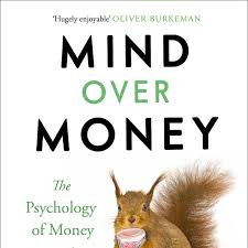 Mind Over Money The Psychology Of Money And How To Use It Better