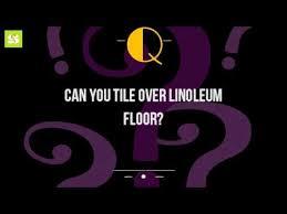 can you tile over linoleum floor youtube