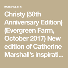 Christy 50th Anniversary Edition Evergreen Farm October 2017 New Of Catherine Marshalls Inspirational Classic