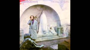 john frusciante the will to death full album youtube