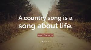 Alan Jackson Quote A Country Song Is About Life