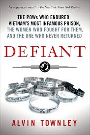 Defiant: The POWs Who Endured Vietnam's Most Infamous Prison, The ...