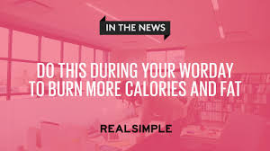 Calories Burned Standing At My Desk by Do This During Your Workday To Burn More Calories And Fat Real