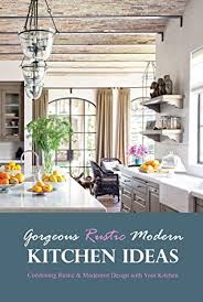 Rustic Modern Kitchen Ideas Gorgeous Rustic Modern Kitchen Ideas Combining Rustic