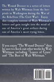 The Wound Dresser Meaning by The Wound Dresser Walt Whitman Analysis 100 Images Walt