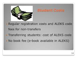 14 Student Costs Regular Registration And ALEKS Code Fees For Non Transfers Transferring Students Cost Of No Book Fee E Available