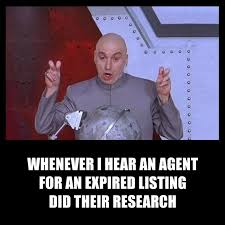 Whenever I Hear An Agent For Expired Listing Did Their Research Looking