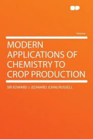 Modern Applications Of Chemistry To Crop Production By Sir Edward J John Russell