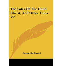 Free Ebook Download Pdf The Gifts Of Child Christ And Other Tales V2 By