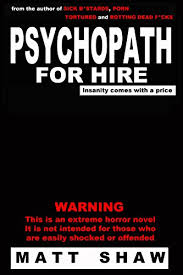 Psychopath For Hire A Novel Of Extreme Horror By Shaw Matt