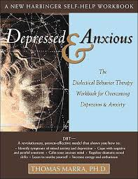 Depressed And Anxious The Dialectical Behavior Therapy Workbook For Overcoming Depression Anxiety Book