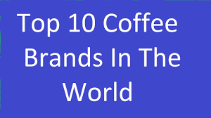 Top 10 Coffee Brands In The World