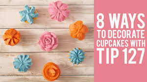 8 Ways To Decorate Cupcakes With Tip 127